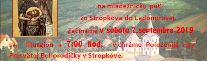 <s>7. septembra (sobota) 2019 – 29. Púť zo Stropkova do Ladomírovej</s>