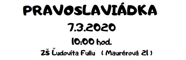 <s>7. 3. 2020 (sobota) – Pravoslaviádka</s>